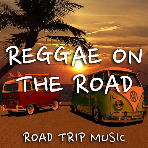 Reggae On The Road Road Trip Music by Various Artists