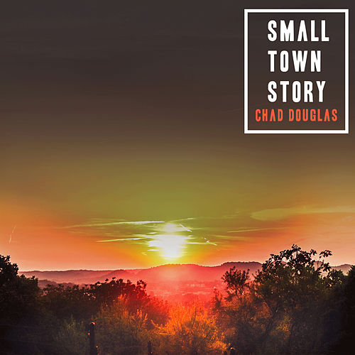 Small Town Story by Chad Douglas
