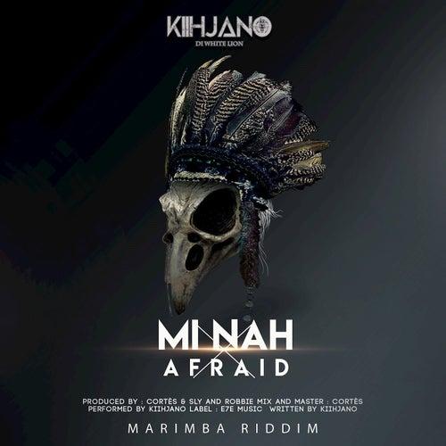 Mi Nah Afraid de Kiihjano