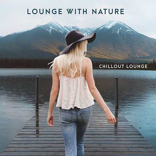 Lounge with Nature von Chillout Lounge