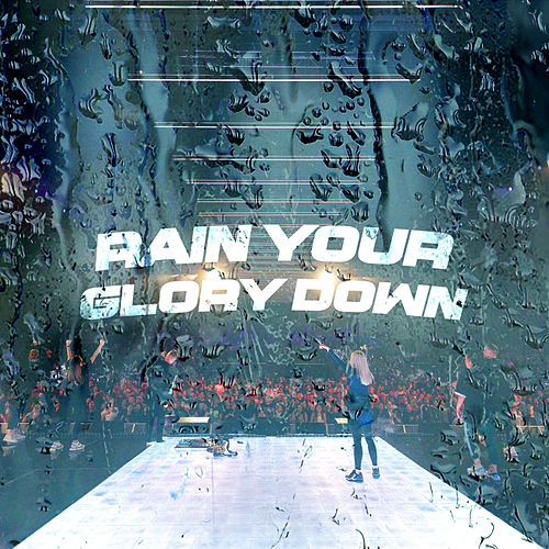 Rain Your Glory Down (Live) von Planetshakers