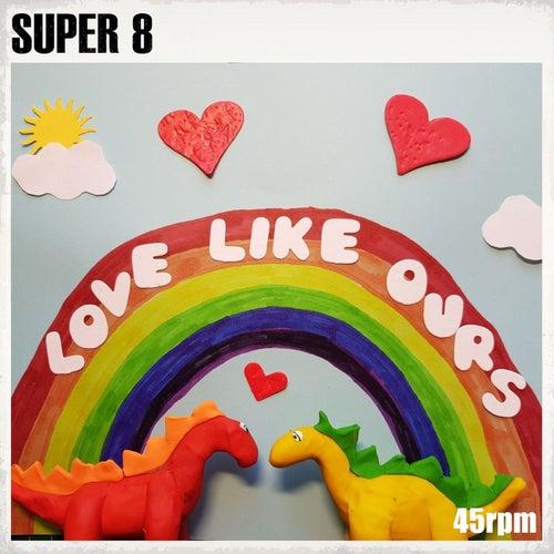 Love Like Ours de Super 8