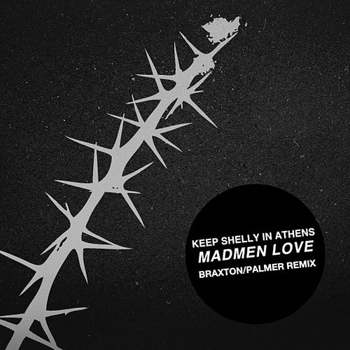 Madmen Love (Braxton/Palmer Remix) by Keep Shelly In Athens