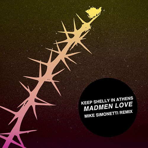Madmen Love (Mike Simonetti Remix) by Keep Shelly In Athens