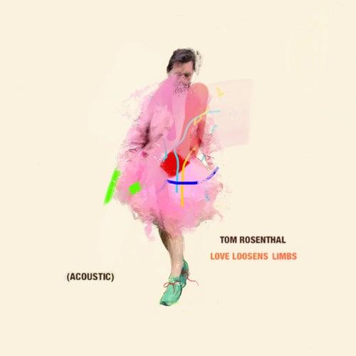 Love Loosens Limbs (Acoustic) von Tom Rosenthal