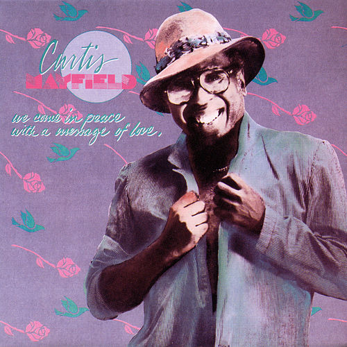 We Come In Peace With A Message Of Love von Curtis Mayfield