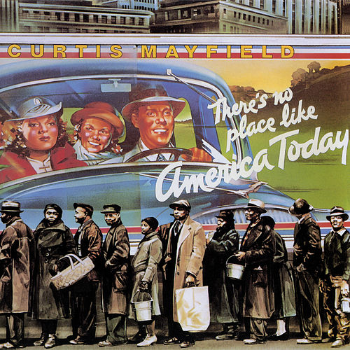 (There's No Place Lime) America Today by Curtis Mayfield