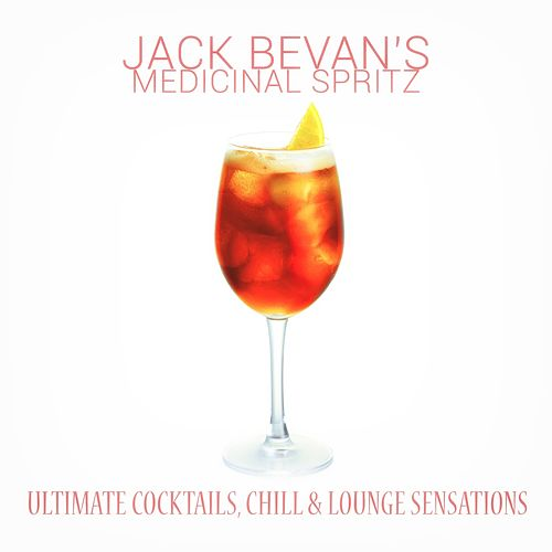 Jack Bevan's Medicinal Spritz by Various Artists