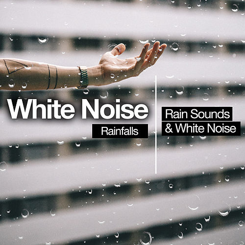 White Noise Rainfalls by Rain Sounds and White Noise