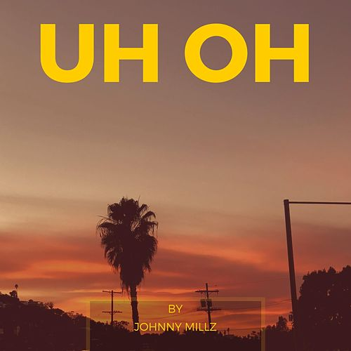 Uh Oh by Johnny Millz