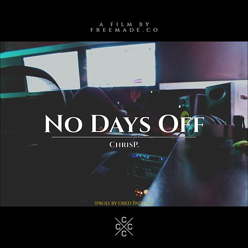 No Days Off by Chris P
