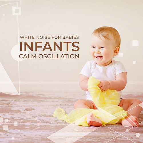 Infants Calm Oscillation by White Noise for Babies