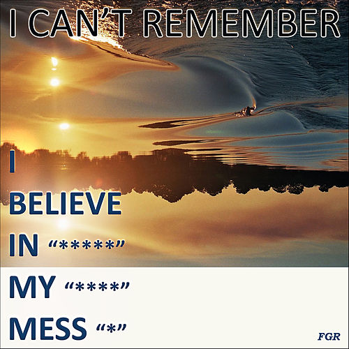I Can't Remember by I Believe In My Mess