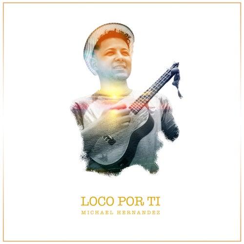 Loco Por Ti (Version Acústica) by Michael Hernandez
