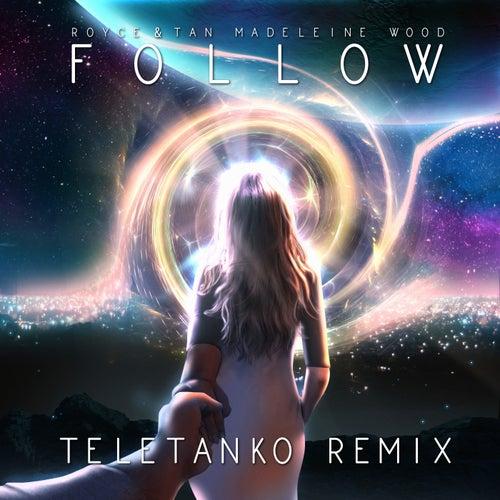 Follow (Teletanko Remix) de Royce&Tan
