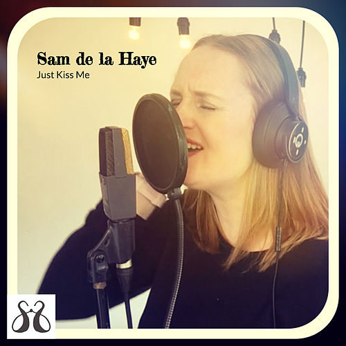 Just Kiss Me by Sam De La Haye