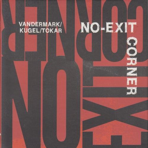 No-Exit Corner by Ken Vandermark