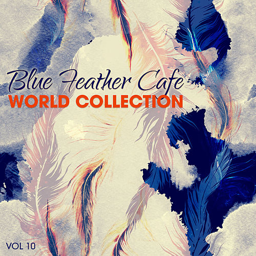 Blue Feather Café: World Collection, Vol. 10 von Various Artists