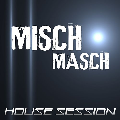 Misch Masch - House Session by Various Artists