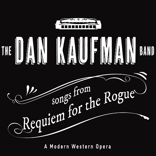 Songs from Requiem for the Rogue de The Dan Kaufman Band