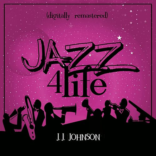 Jazz 4 Life (Digitally Remastered) de J.J. Johnson