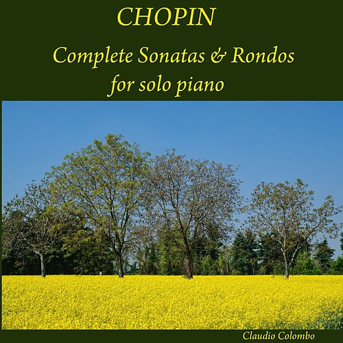 Chopin: Complete Sonatas & Rondos for solo Piano by Claudio Colombo