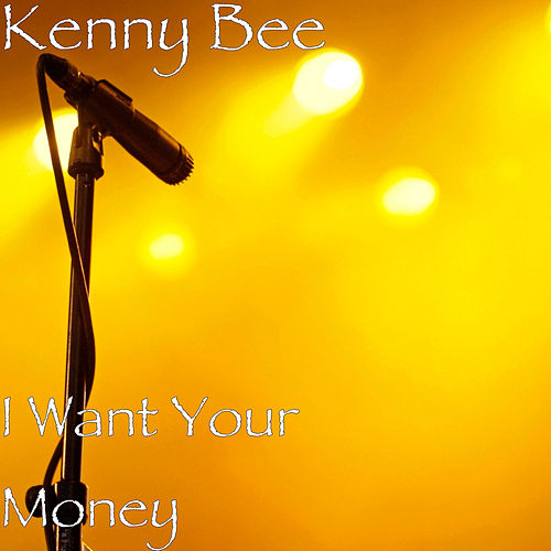 I Want Your Money von Kenny Bee