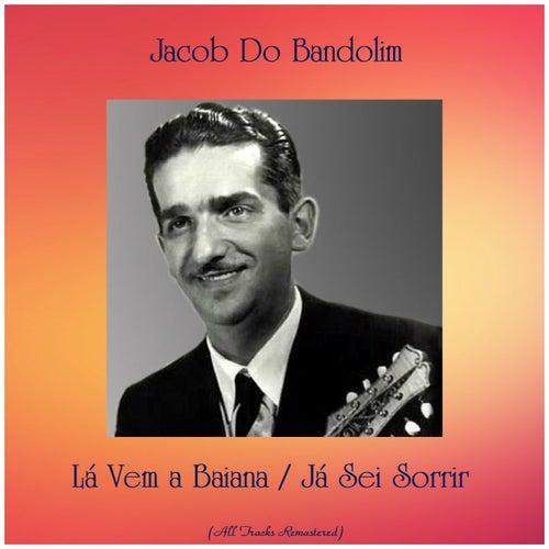 Lá Vem a Baiana / Já Sei Sorrir (All Tracks Remastered) von Jacob Do Bandolim