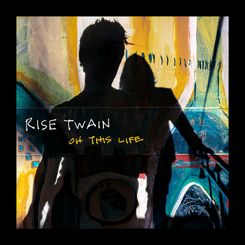 Oh This Life by Rise Twain