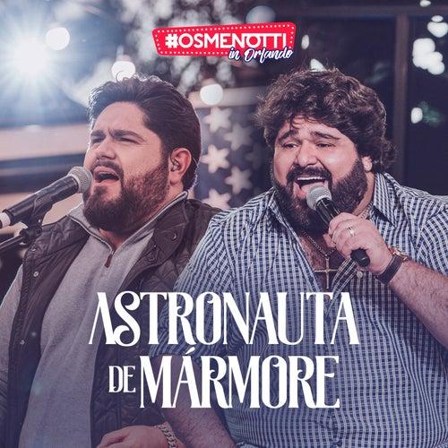 Astronauta de Mármore (Ao Vivo) de César Menotti & Fabiano