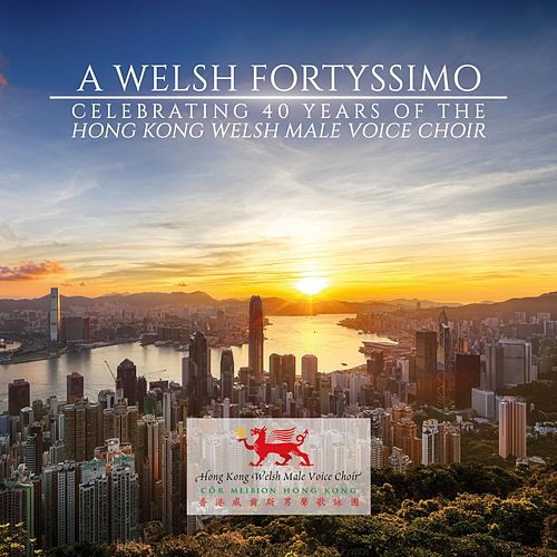 A Welsh Fortyssimo by Hong Kong Welsh Male Voice Choir