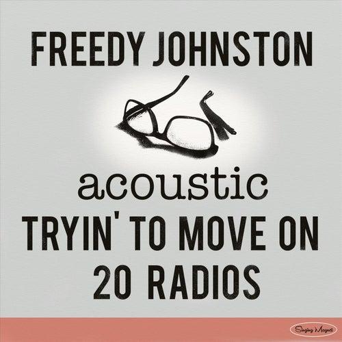 Tryin' to Move On / 20 Radios (Acoustic) de Freedy Johnston