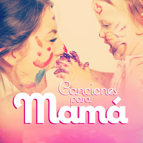 Canciones para Mamá by Various Artists
