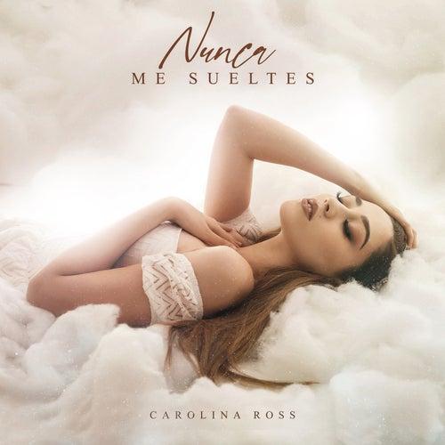 Nunca Me Sueltes by Carolina Ross