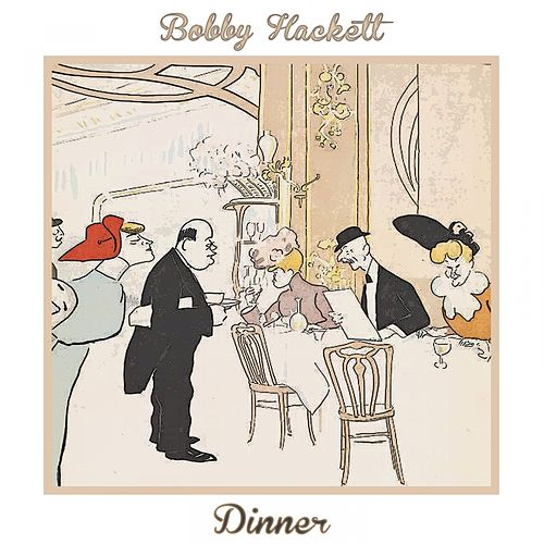 Dinner by Bobby Hackett