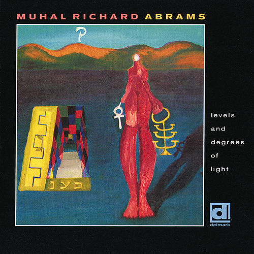Levels and Degrees of Light by Muhal Richard Abrams