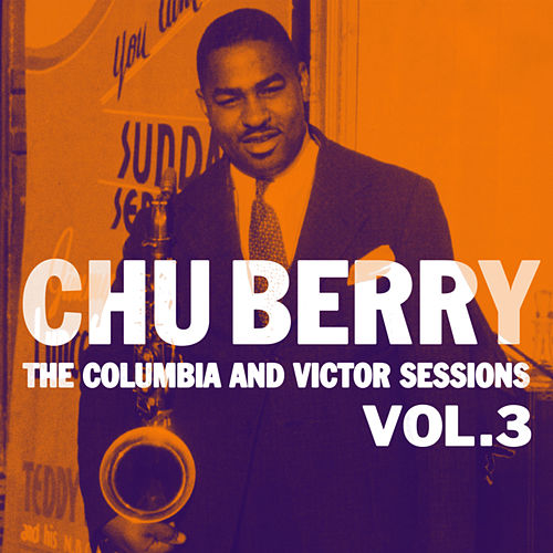 The Columbia And Victor Sessions, Vol. 3 von Chu Berry