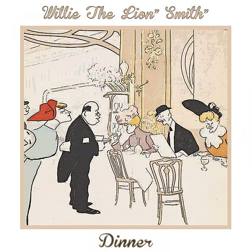 Dinner by Willie 'The Lion' Smith