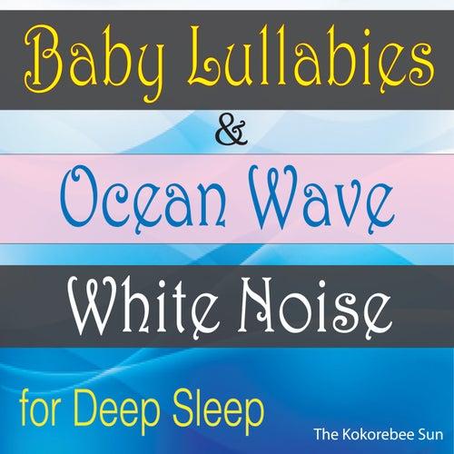 Baby Lullabies & Ocean Wave White Noise (For Deep Sleeping) by The Kokorebee Sun