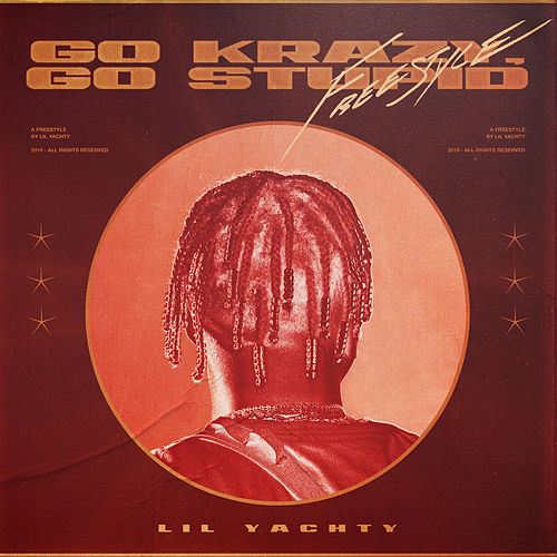 Go Krazy, Go Stupid Freestyle by Lil Yachty