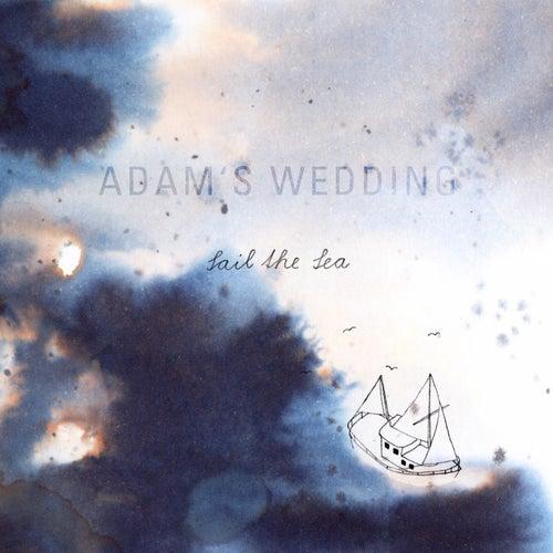 Sail The Sea von Adam's Wedding