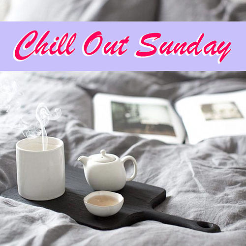 Chill Out Sunday by Various Artists