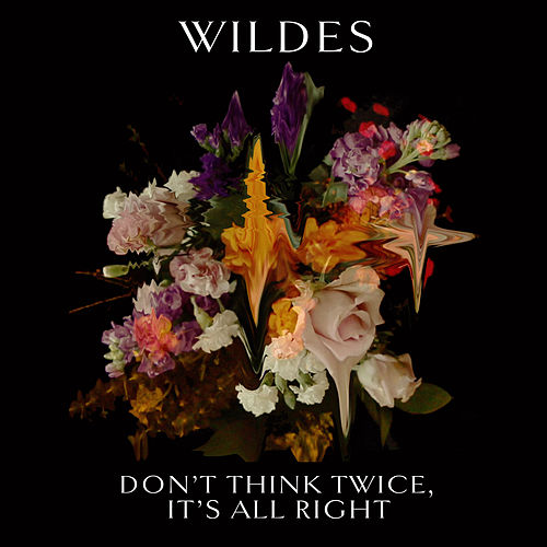 Don't Think Twice, It's All Right by Wildes