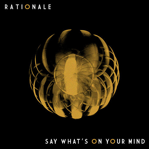 Say What's on Your Mind di Rationale