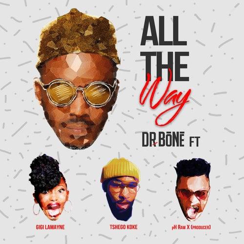 All The Way (feat. Gigi Lamayne, pH Raw X and Tshegokoke) by Dr. Bone