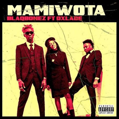 Mamiwota (feat. Oxlade) by Blaqbonez