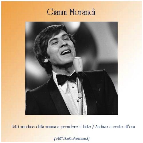 Fatti mandare dalla mamma a prendere il latte / Andavo a cento all'ora (All Tracks Remastered) de Gianni Morandi