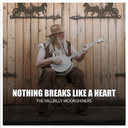 Nothing Breaks Like a Heart by The Hillbilly Moonshiners Bluegrass Band