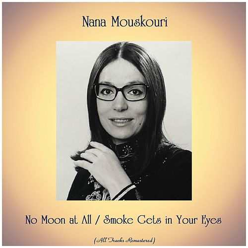 No Moon at All / Smoke Gets in Your Eyes (All Tracks Remastered) von Nana Mouskouri