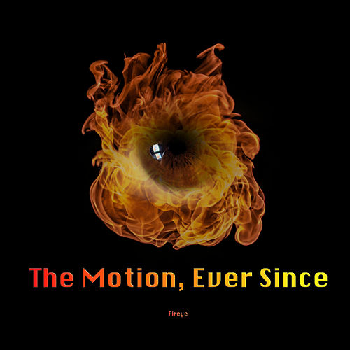 The Motion, Ever Since by Fireye